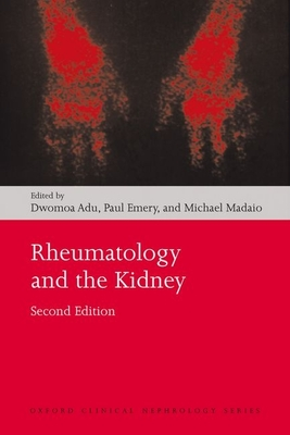 Rheumatology and the Kidney - Adu, Dwomoa (Editor), and Emery, Paul (Editor), and Madaio, Michael (Editor)
