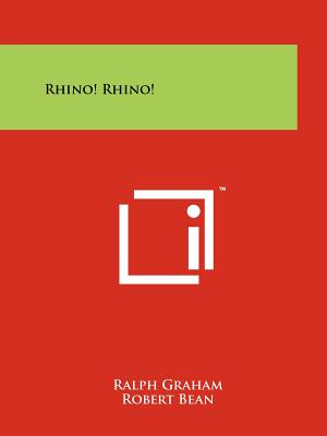 Rhino! - Graham, Ralph, and Bean, Robert, and Judson, Clay (Foreword by)