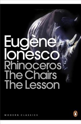 Rhinoceros, The Chairs, The Lesson: WITH The Chairs - Ionesco, Eugene, and Prouse, Derek (Translated by)