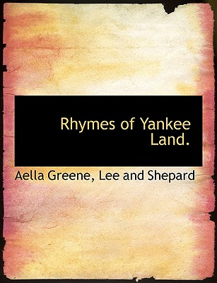 Rhymes of Yankee Land. - Greene, Aella, and Lee & Shepard Publishers (Creator), and Lee and Shepard (Creator)
