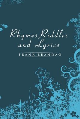 Rhymes, Riddles and Lyrics - Brandao, Frank