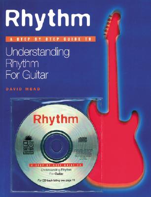 Rhythm: A Step by Step Guide to Understanding Rhythm for Guitar - Mead, David, LLM