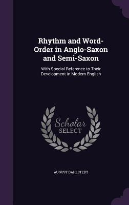 Rhythm and Word-Order in Anglo-Saxon and Semi-Saxon: With Special Reference to Their Development in Modern English - Dahlstedt, August