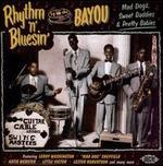 Rhythm 'N' Blusin' by the Bayou: Mad Dogs, Sweet Daddies & Pretty Babies