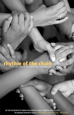 Rhythm of the Chain: Young Writers Explore Teamwork - The Students of Animo Inglewood Charter High School, and Jackson, Phil (Foreword by)