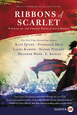 Ribbons Of Scarlet: A Novel Of The French Revolution's Women [Large Print] - Dray, Stephanie, and Kamoie, Laura, and Perinot, Sophie