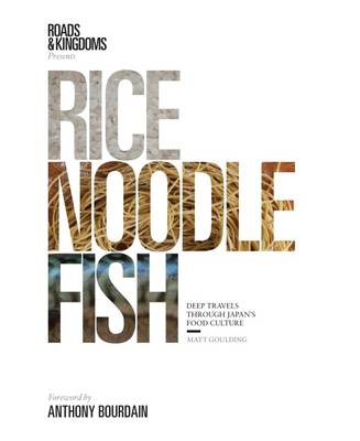 Rice, Noodle, Fish: Deep Travels Through Japan's Food Culture - Goulding, Matt