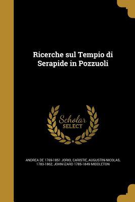 Ricerche Sul Tempio Di Serapide in Pozzuoli - Jorio, Andrea de