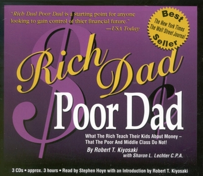 Rich Dad Poor Dad: What the Rich Teach Their Kids about Money That the Poor and the Middle Class Do Not! - Kiyosaki, Robert T (Read by), and Ward, Jim (Read by), and Hoye, Stephen (Read by)