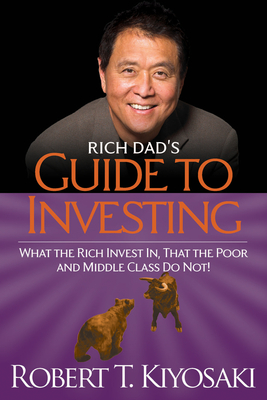 Rich Dad's Guide to Investing: What the Rich Invest In, That the Poor and the Middle Class Do Not! - Kiyosaki, Robert T