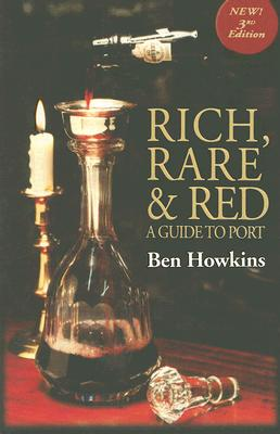 Rich, Rare & Red: A Guide to Port - Howkins, Ben