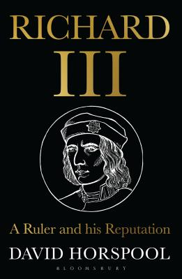 Richard III: A Ruler and his Reputation - Horspool, David