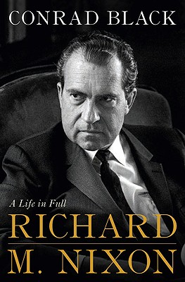 Richard M. Nixon: A Life in Full - Black, Conrad