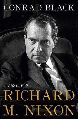 Richard M. Nixon: A Life in Full - Black, Conrad