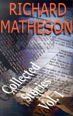 Richard Matheson: Collected Stories: Volume 1 - Matheson, Richard, and Wiater, Stanley (Editor)