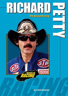 Richard Petty: The King of Racing - Roselius, J Chris