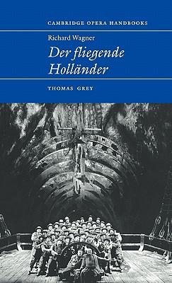 Richard Wagner: Der Fliegende Hollander - Grey, Thomas (Editor)