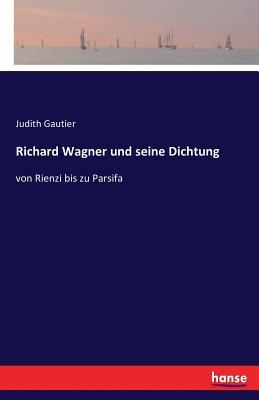Richard Wagner Und Seine Dichtung - Gautier, Judith