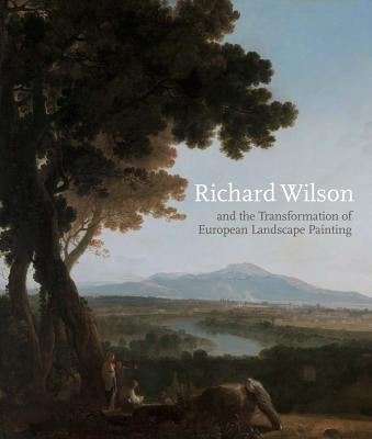 Richard Wilson and the Transformation of European Landscape Painting - Postle, Martin, Dr. (Editor)