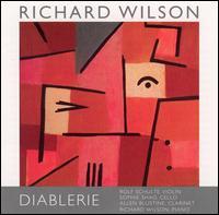 Richard Wilson: Diablerie - Allen Blustine (clarinet); Richard Edward Wilson (piano); Rolf Schulte (violin); Sophie Shao (cello)