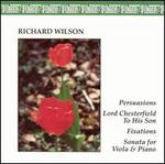 Richard Wilson: Persuasions; Lord Chesterfield to his Son; Fixations; Sonata for Viola & Piano