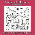 Richard Wilson: Symphony No. 1; Gnomics; Tribulations; Viola Sonata