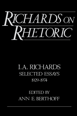 Richards on Rhetoric: I.A. Richards: Selected Essays (1929-1974) - Richards, I a, and Berthoff, Ann E (Editor)