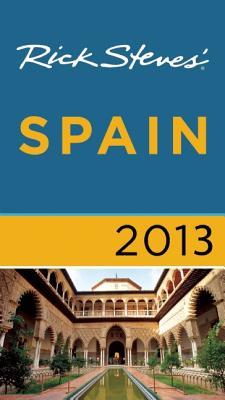Rick Steves' Spain 2013 - Steves, Rick