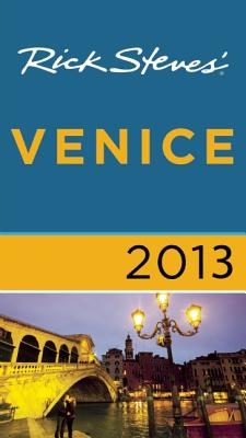 Rick Steves' Venice 2013 - Steves, Rick, and Openshaw, Gene