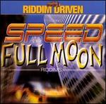 Riddim Driven: Speed and Full Moon