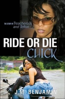 Ride or Die Chick: The Story of Treacherous and Teflon - Benjamin, J M