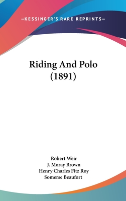 Riding and Polo (1891) - Weir, Robert, and Brown, J Moray