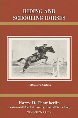 Riding and Schooling Horses - Chamberlin, Harry D