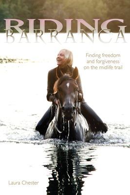 Riding Barranca: Finding Freedom and Forgiveness on the Midlife Trail - Chester, Laura, and Demari, Donna (Photographer), and Rose, Mason (Photographer)