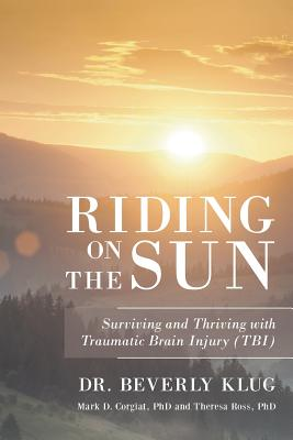 Riding on the Sun: Surviving and Thriving with Traumatic Brain Injury (Tbi) - Klug, Dr Beverly