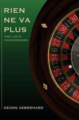 Rien Ne Va Plus: One Life's Coincidences - Aeberhard, Georg