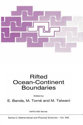 Rifted Ocean-Continent Boundaries - Banda, E (Editor), and Torne, Montserrat (Editor), and Talwani, Manik (Editor)