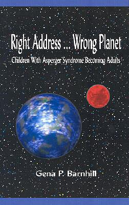 Right Address... Wrong Planet: Children with Asperger Syndrome Becoming Adults - Barnhill, Gena P, PH.D.