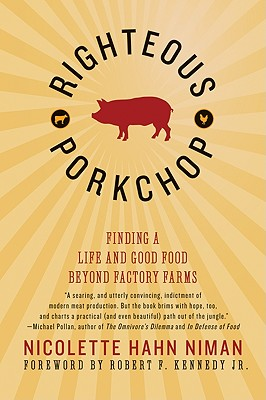 Righteous Porkchop: Finding a Life and Good Food Beyond Factory Farms - Niman, Nicolette Hahn