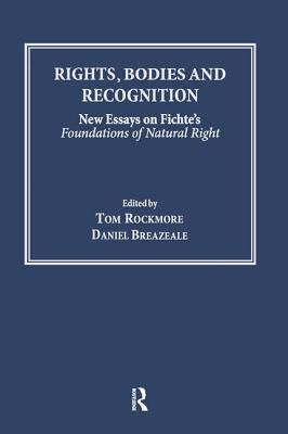 Rights, Bodies and Recognition: New Essays on Fichte's Foundations of Natural Right - Rockmore, Tom