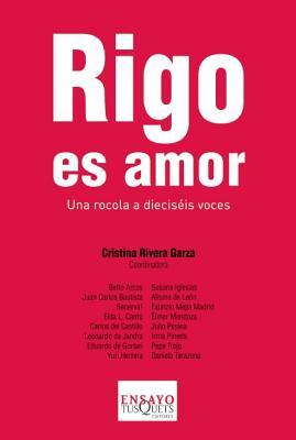 Rigo Es Amor: Una Rocola de Dieciseis Voces - Rivera Garza, Cristina (Contributions by)