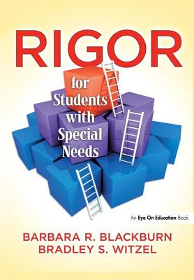 Rigor for Students with Special Needs - Blackburn, Barbara R., and Witzel, Bradley S.