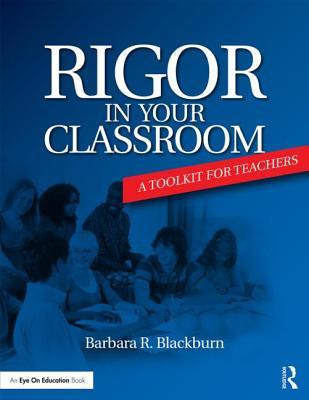 Rigor in Your Classroom: A Toolkit for Teachers - Blackburn, Barbara R