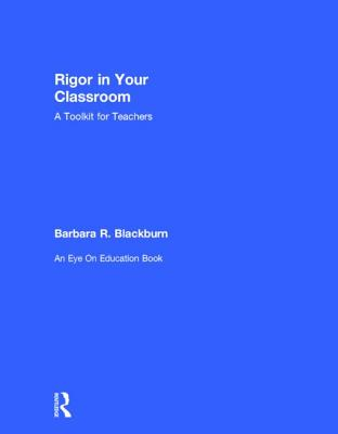 Rigor in Your Classroom: A Toolkit for Teachers - Blackburn, Barbara R
