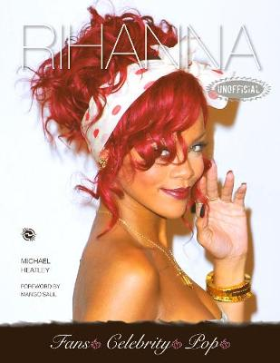 Rihanna - Heatley, Michael, and Saul, Mango (Foreword by)