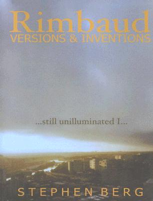 Rimbaud Versions and Inventions: Still Unilluminated I... - Berg, Stephen