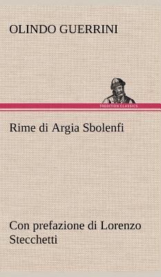 Rime Di Argia Sbolenfi Con Prefazione Di Lorenzo Stecchetti - Guerrini, Olindo