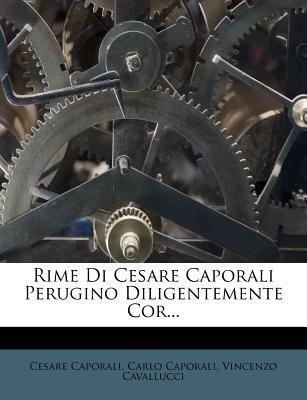 Rime Di Cesare Caporali Perugino Diligentemente Cor - Caporali, Cesare