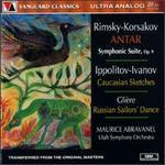 Rimsky-Korsakov: Antar; Ippolitov-Ivanov: Caucasian Sketches; Gliere: Russian Sailors' Dance