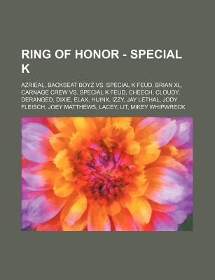 Ring of Honor - Special K: Azrieal, Backseat Boyz vs. Special K Feud, Brian XL, Carnage Crew vs. Special K Feud, Cheech, Cloudy, Deranged, Dixie, - Source Wikia